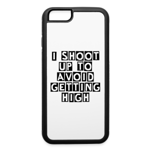 I Shoot Up to Avoid Getting High - iPhone 6/6s Rubber Case