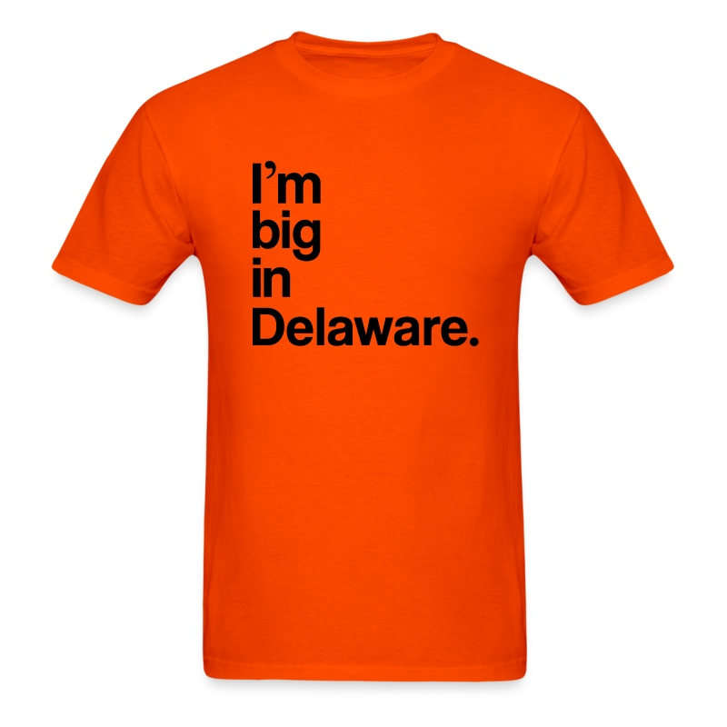 I'm big in Delaware. - Men's T-Shirt