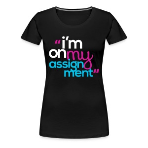 I'm On My Assignment - Women's Premium T-Shirt