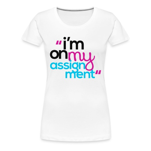 I'm On My Assignment - Women's Premium T-Shirt