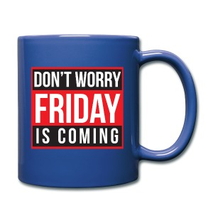 Full Color Coffee Mug Don't Worry Friday is Coming - Full Color Mug