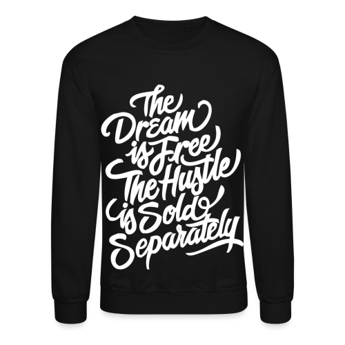 The Dream Is Free The Hustle Is Sold Separately  - Crewneck Sweatshirt