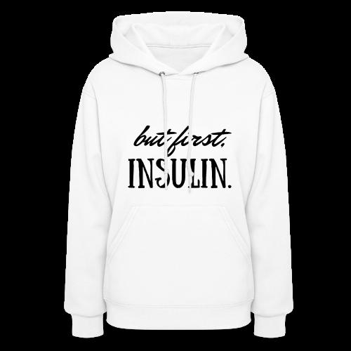 But First, Insulin. - Women's Hoodie