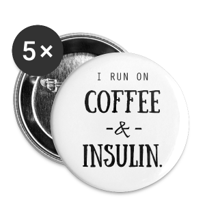I Run on Coffee and Insulin - Large Buttons