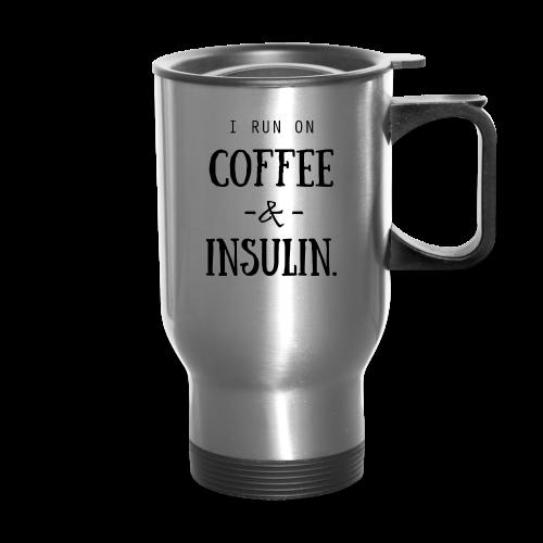 I Run on Coffee and Insulin - Travel Mug