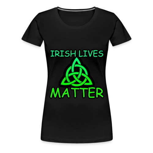 Irish Lives Matter  2 - Women's Premium T-Shirt