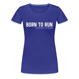 Born to Run (From all my problems) T-Shirts - Women's Premium T-Shirt