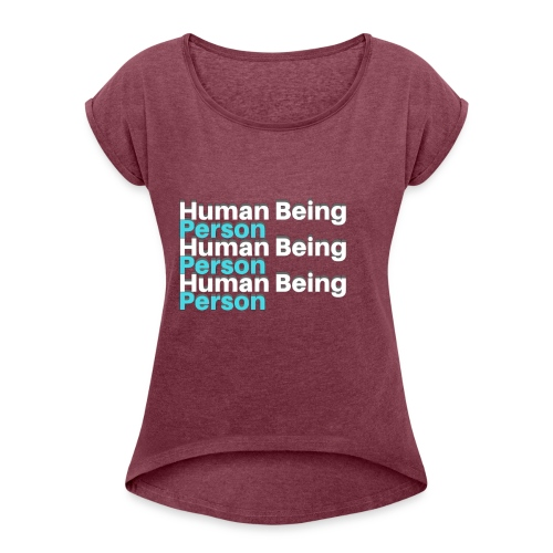 Human Being/ Person - Women's Roll Cuff T-Shirt