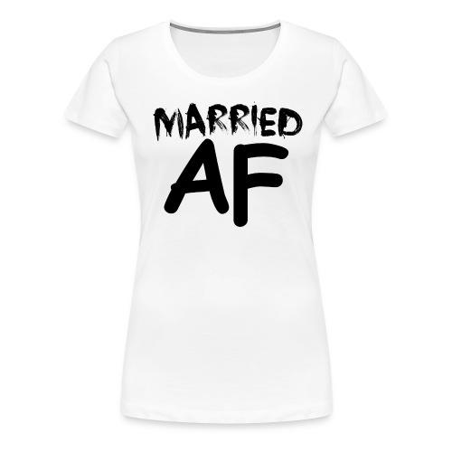 Married AF Blk - Women's Premium T-Shirt