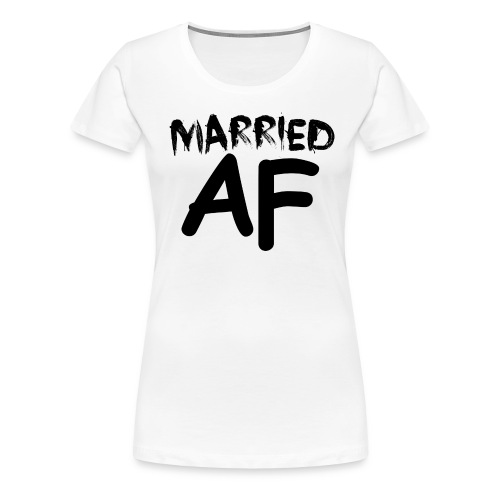 Married AF Blk - Women's Premium T-Shirt