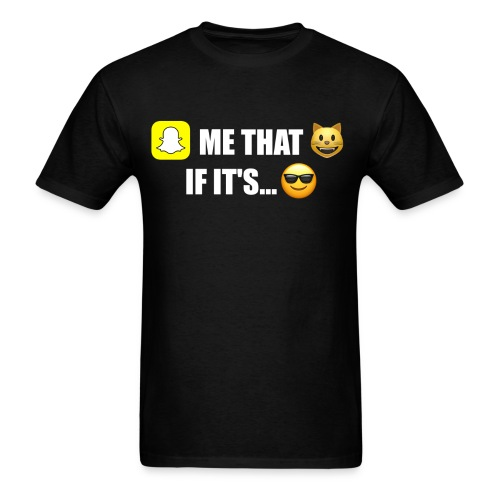 Snapchat Me That... - Men's T-Shirt