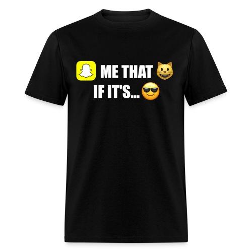 Snapchat Me That... - Men's T-Shirt