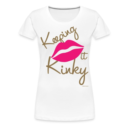 Keeping it Kinky - Women's Premium T-Shirt