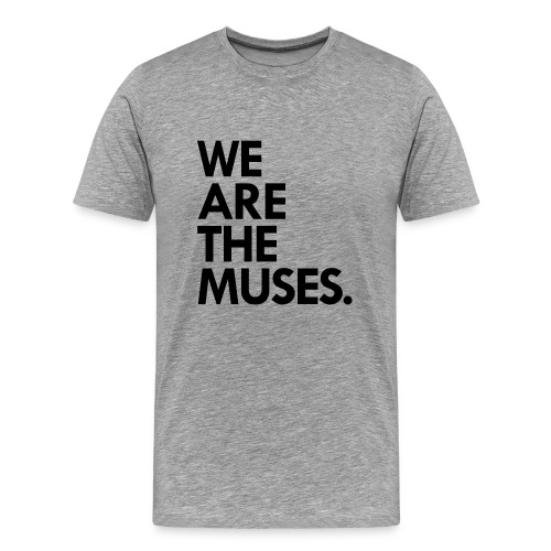 We Are the Muses t-shirt | heather grey - Men's Premium T-Shirt