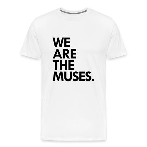We Are the Muses t-shirt | white - Men's Premium T-Shirt