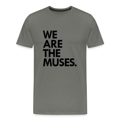 We Are the Muses t-shirt | asphalt - Men's Premium T-Shirt