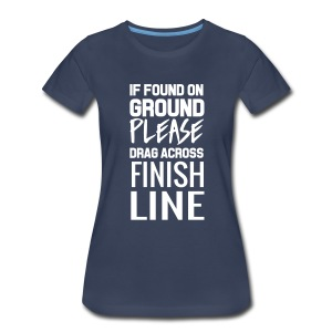 If found on ground drag over finish line T-Shirts - Women's Premium T-Shirt