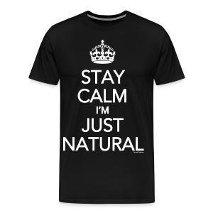 Stay Calm Im  Just Natural - Men's Premium T-Shirt