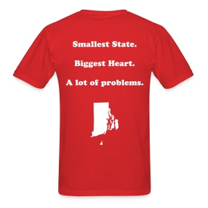 Smallest State. Biggest Heart. A lot of problems. RI - Men's T-Shirt
