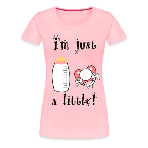 I'm just a Little! - Women's Premium T-Shirt