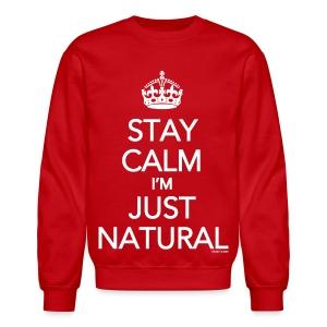 Stay Calm Im Just Natural  - Crewneck Sweatshirt