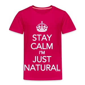 Stay Calm Im  Just Natural (youth) - Toddler Premium T-Shirt