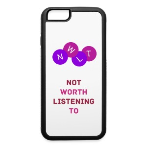 Not Worth Listening To - iPhone 6/6S Case - iPhone 6/6s Rubber Case