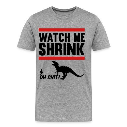 Watch Me Shrink Tee - Men's Premium T-Shirt