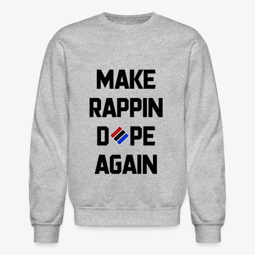 Make Rappin..... Sweatshirt - Crewneck Sweatshirt