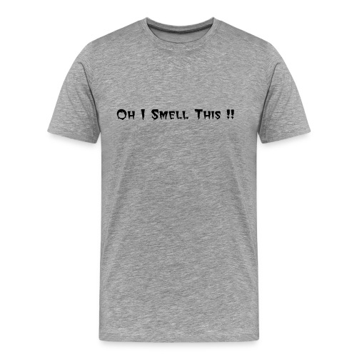 OH i Smell This !! - Men's Premium T-Shirt