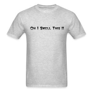 OH i Smell This !! - Men's T-Shirt