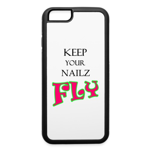 Keep Your Nailz Fly Phone Case - iPhone 6/6s Rubber Case