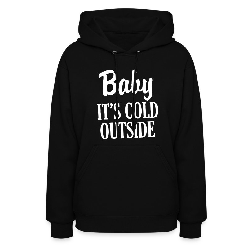 Baby It's Cold Outside funny Christmas women's Hoodie ...