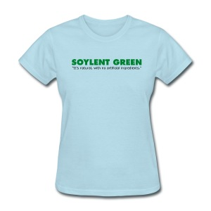 Soylent Green - Just as Good as High Fructose Corn Syrup??? - Women's T-Shirt