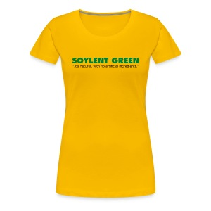 Soylent Green - Just as Good as High Fructose Corn Syrup??? -Premium Tee - Women's Premium T-Shirt