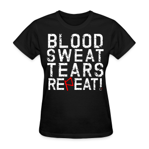 Blood, Sweat, Tears, Repeat - Women's T-Shirt