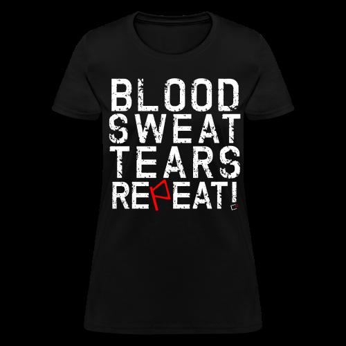 Blood, Sweat, Tears, Repeat - Women's T-Shirt