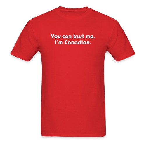 You Can Trust Me. I'm Canadian. - Men's T-Shirt