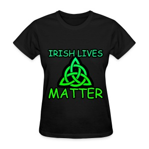 Irish Lives Matter  2 - Women's T-Shirt