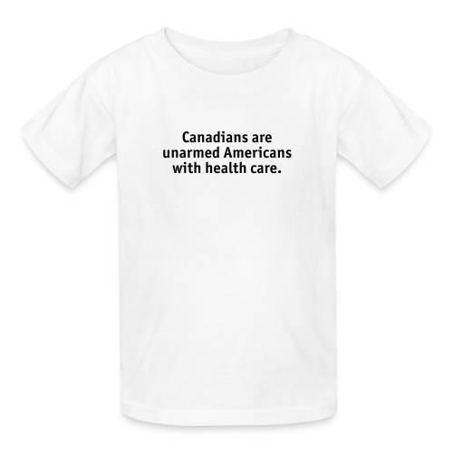 Canadians are Unarmed Americans - Kids' T-Shirt