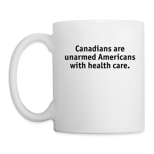 Canadians are Unarmed Americans - Coffee/Tea Mug