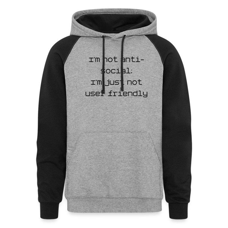 I'm not anti-social; I'm just not user friendly - Colorblock Hoodie