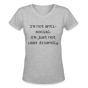 I'm not anti-social; I'm just not user friendly - Women's V-Neck T-Shirt