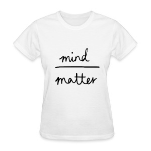 Mind Over Matter Women's Tee - Women's T-Shirt