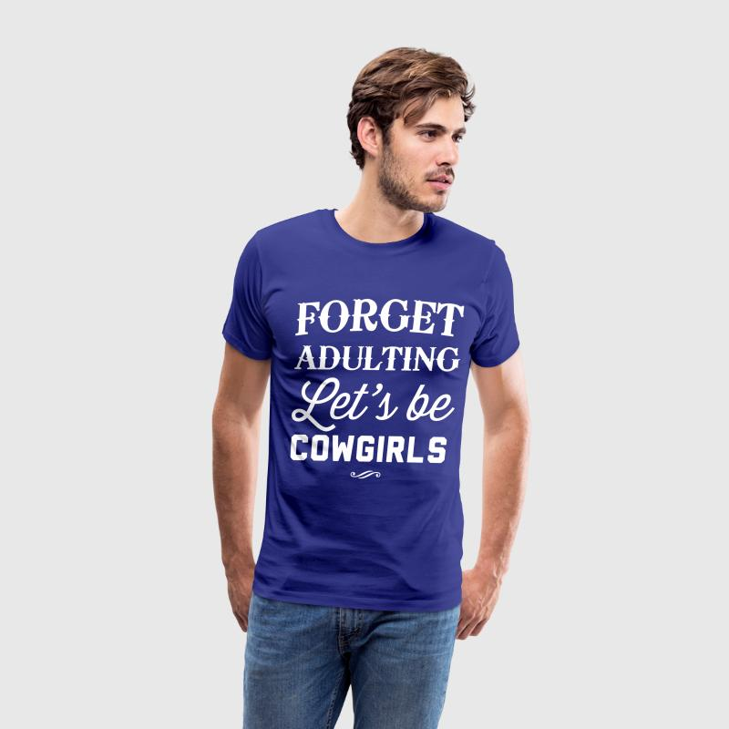 Forget adulting. Let's be cowgirls T-Shirts - Men's Premium T-Shirt