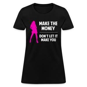 Make the Money. Don't Let It Make You. - Women's T-Shirt