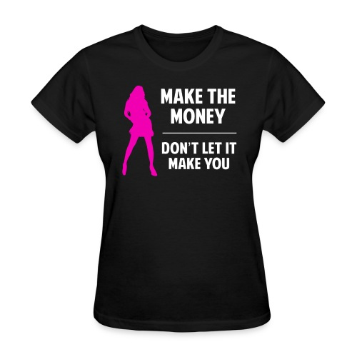 Make the Money. Don't Let It Make You. - Women's T-Shirt