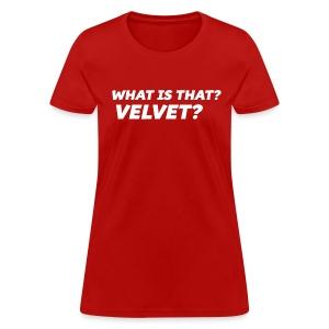 What is That? Velvet? - Women's T-Shirt