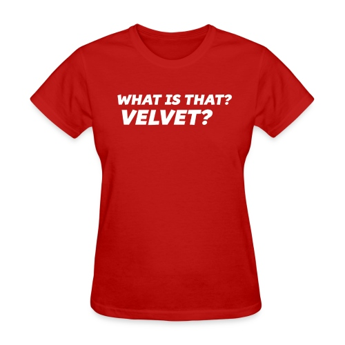 What is That? Velvet? - Women's T-Shirt