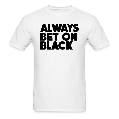 Always Bet on Black - Men's T-Shirt